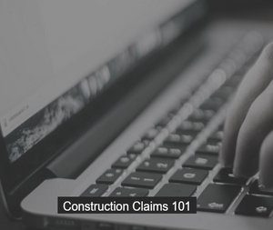 Construction Claims 101